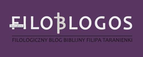 FilobLogos – filologiczny blog biblijny Filipa Taranienki